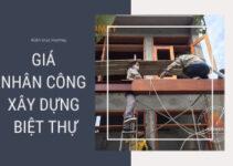 giá nhân công xây dựng biệt thự